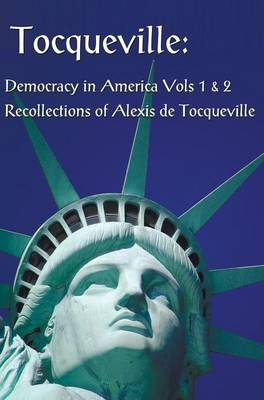 Tocqueville: Democracy in America Volumes 1 & 2 and Recollections of Alexis De Tocqueville (complete and Unabridged) (Hardback)