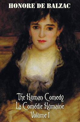 The Human Comedy, La Comedie Humaine, Volume 1: Father Goriot, The Chouans, Episode Under The Terror, Vendetta, The Recruit, The Red Inn, Thought And Act, Double Retribution, Juana, Passion In The Desert, The Exiles, Almae Sorori, Christ In Flanders, Mai (Hardback)