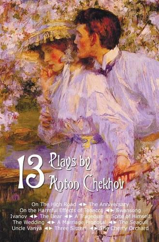 Thirteen Plays by Anton Chekhov, includes On The High Road, The Anniversary, On the Harmful Effects of Tobacco, Swansong, Ivanov, The Bear, A Tragedian in Spite of Himself, The Wedding, A Marriage Proposal, The Seagull, Uncle Vanya, Three Sisters, The Che (Hardback)