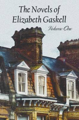 The Novels of Elizabeth Gaskell, Volume One, Including Mary Barton, Cranford, Ruth and North and South (Hardback)