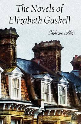 The Novels of Elizabeth Gaskell, Volume Two, Including Sylvia's Lovers and Wives and Daughters (Hardback)