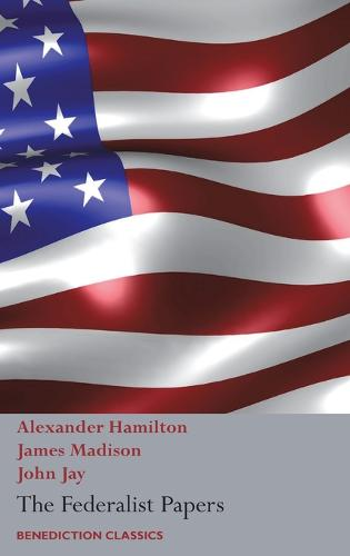The Federalist Papers, Including the Constitution of the United States: (New Edition) (Hardback)