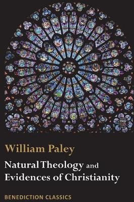 Natural Theology: Evidences of the Existence and Attributes of the Deity and Evidences of Christianity (Paperback)