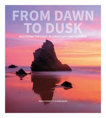 From Dawn to Dusk: Mastering the Light in Landscape Photography (Paperback)