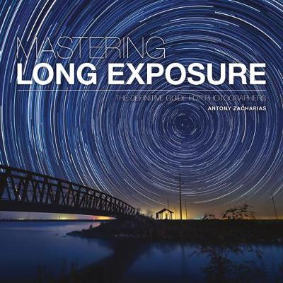Mastering Long Exposure: The Definitive Guide for Photographers - Mastering (Paperback)