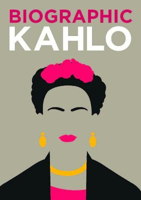 Biographic: Kahlo: Great Lives in Graphic Form - Biographic (Hardback)