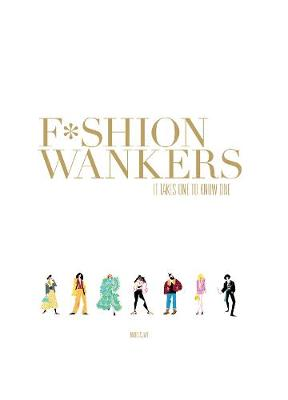 Fashion Wankers: It Takes One to Know One (Hardback)