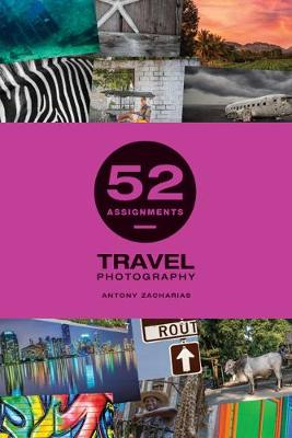 52 Assignments: Travel Photography - 52 Assignments (Hardback)