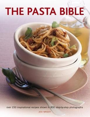 The Pasta Bible: Over 150 Inspirational Recipes Shown in 800 Step-by-Step Photographs (Paperback)