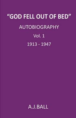 """""""God Fell Out of Bed"""" Autobiography Vol. 1 1913-1947 - God Fell Out of Bed 1 (Paperback)"""