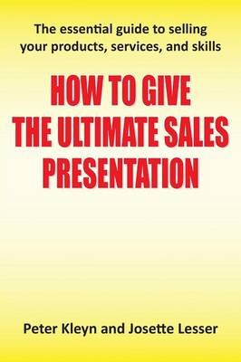 How to Give the Ultimate Sales Presentation - The Essential Guide to Selling Your Products, Services and Skills (Paperback)