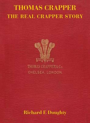Thomas Crapper - the Real Crapper Story (Hardback)