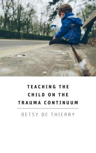 Teaching the Child on the Trauma Continuum (Paperback)