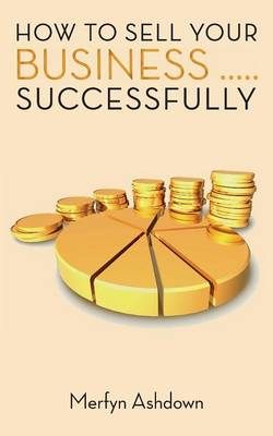 How to Sell Your Business... Successfully (Paperback)