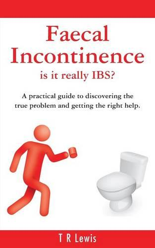 Faecal Incontinence - Is it Really IBS? (Paperback)