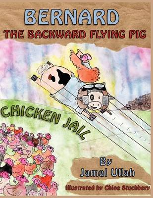 Bernard the Backward-flying Pig in 'Chicken Jail' (Paperback)