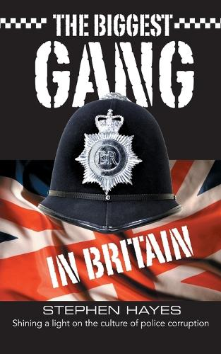 The Biggest Gang in Britain - Shining a Light on the Culture of Police Corruption - The Biggest Gang In Britain 1 (Paperback)