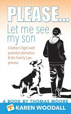 Please... Let Me See My Son - A father's fight with parental alienation & the Family Law process (Paperback)