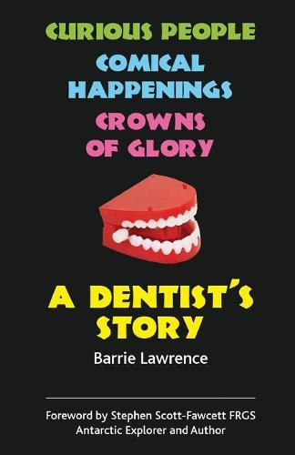 A Dentist's Story: Curious People, Comical Happenings, Crowns of Glory (Paperback)
