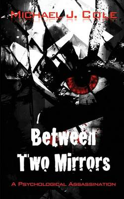 Between Two Mirrors - A Psychological Assassination (Paperback)