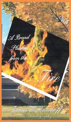 A Brand Plucked from the Fire - an Autobiography (Hardback)
