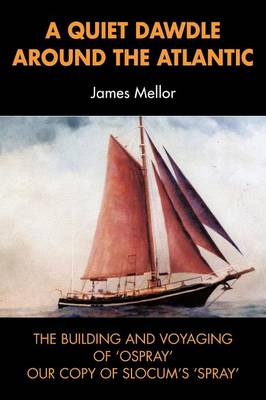 A Quiet Dawdle Around the Atlantic - the Building and Voyaging of 'Osprey' (Our Copy of Slocum's 'spray') (Paperback)