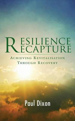 Resilience Recapture: Achieving Revitalisation Through Recovery (Paperback)