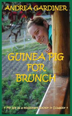 Guinea Pig for Brunch - My Life as a Missionary Doctor in Ecuador (Paperback)