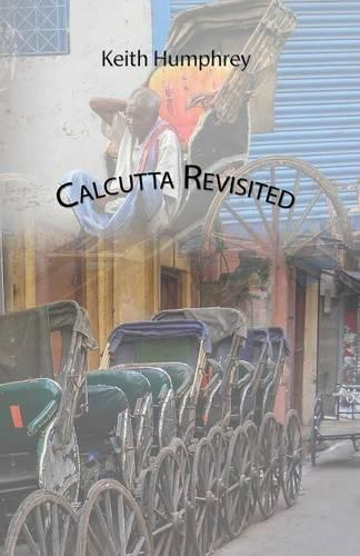 Calcutta Revisited - Exploring Calcutta Through its Backstreets and Byways (Paperback)