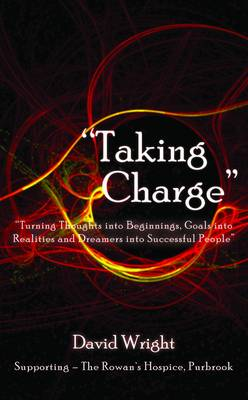 'Taking Charge' - Turning Thoughts into Beginnings, Goals into Realities and Dreamers into Successful People (Paperback)