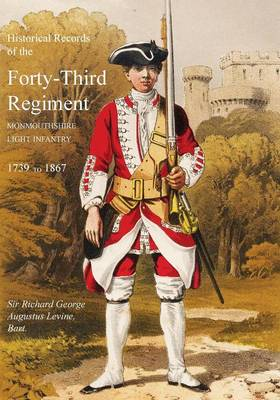 Historical Records of the Forty-Third Regiment, Monmouthshire Light Infantry.(Oxfordshire & Buckinghamshire L.I.) (Paperback)