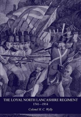 Loyal North Lancashire Regiment 1741- 1914 (Paperback)