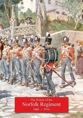 History of the Norfolk Regiment 20th June 1685, to 3rd August,1914 (Paperback)