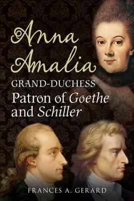 Anna Amalia, Grand Duchess: Patron of Goethe and Schiller (Paperback)