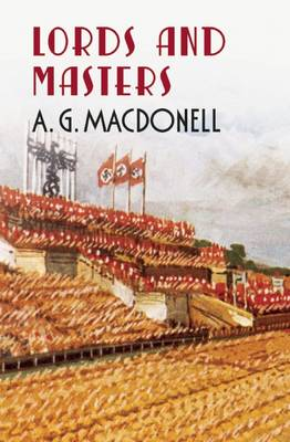 Lords and Masters - The Fonthill Complete A. G. Macdonell Series (Paperback)