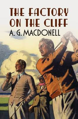 The Factory on the Cliff - The Fonthill Complete A. G. Macdonell Series (Paperback)