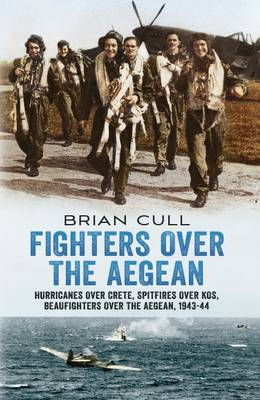 Fighters Over the Aegean: Hurricanes Over Crete, Spitfires Over Kos, Beaufighters Over the Aegean (Hardback)