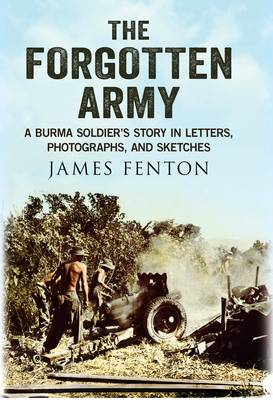 Forgotten Army: A Burma Soldier's Story in Letters, Photographs and Sketches (Hardback)