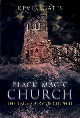 Black Magic Church: The True Story of Clophill (Paperback)