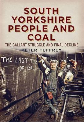 South Yorkshire People and Coal: The Gallant Struggle and Final Decline (Paperback)
