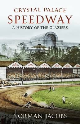 Crystal Palace Speedway: A History of the Glaziers (Paperback)