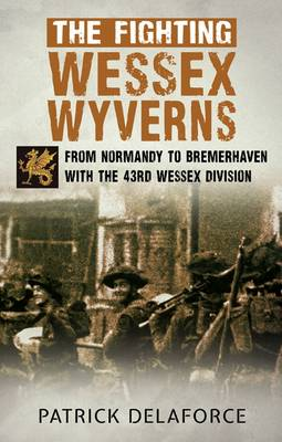 The Fighting Wessex Wyverns: From Normandy to Bremerhaven with the 43rd Wessex Division (Paperback)