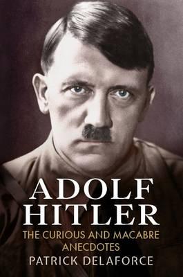 Adolf Hitler: The Curious and Macabre Anecdotes (Paperback)