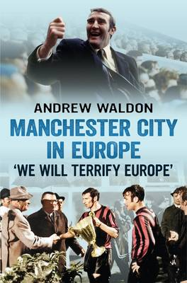 Manchester City in Europe: 'we Will Terrify Europe' (Paperback)