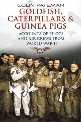 Goldfish Caterpillars and Guinea Pigs: Second World War Aircrew Who Experienced Life Saving Events (Hardback)