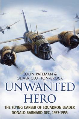 Unwanted Hero: The Flying Career of Squadron Leader Donald Barnard DFC, 1937-1955 (Hardback)