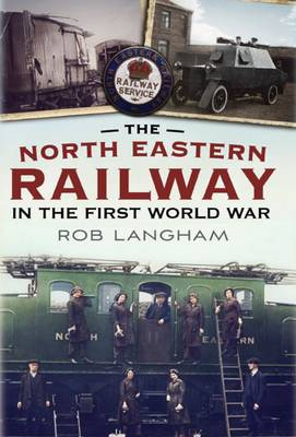 The North Eastern Railway in the First World War (Hardback)