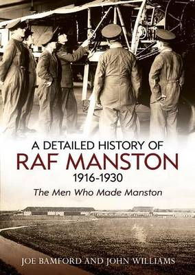 A Detailed History of RAF Manston 1916-1930: The Men Who Made Manston (Paperback)