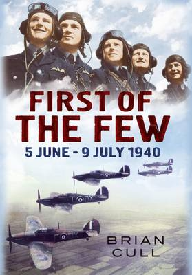 First of the Few: 5 June - July 1940 (Hardback)