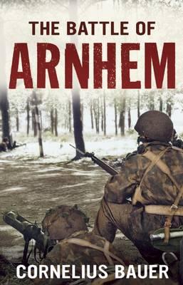 The Battle of Arnhem: The Betrayal Myth Refuted (Paperback)